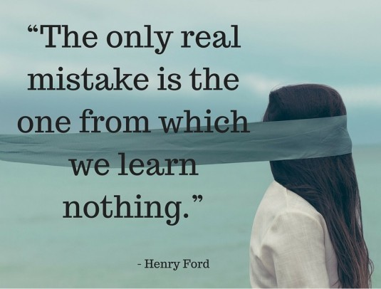 """The only real mistake is the one from which we learn nothing."""