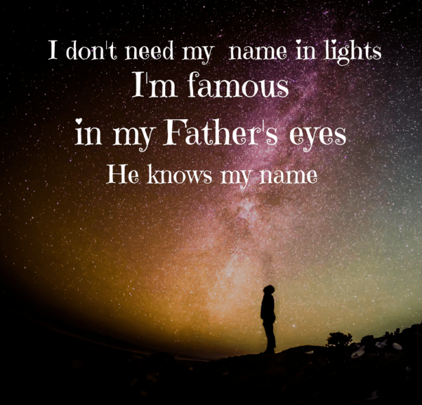 i-dont-need-my-name-in-lightsim-famous-in-my-fathers-eyesmake-no-mistakehe-knows-my-name.png