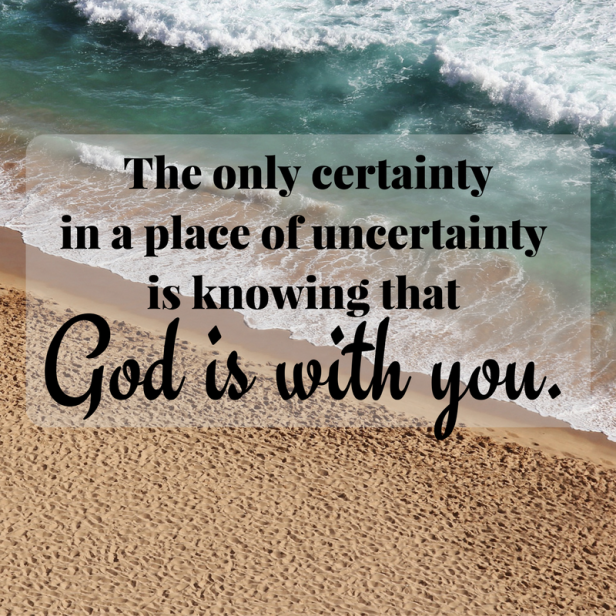 The only certainty in a place of uncertainty is knowing that
